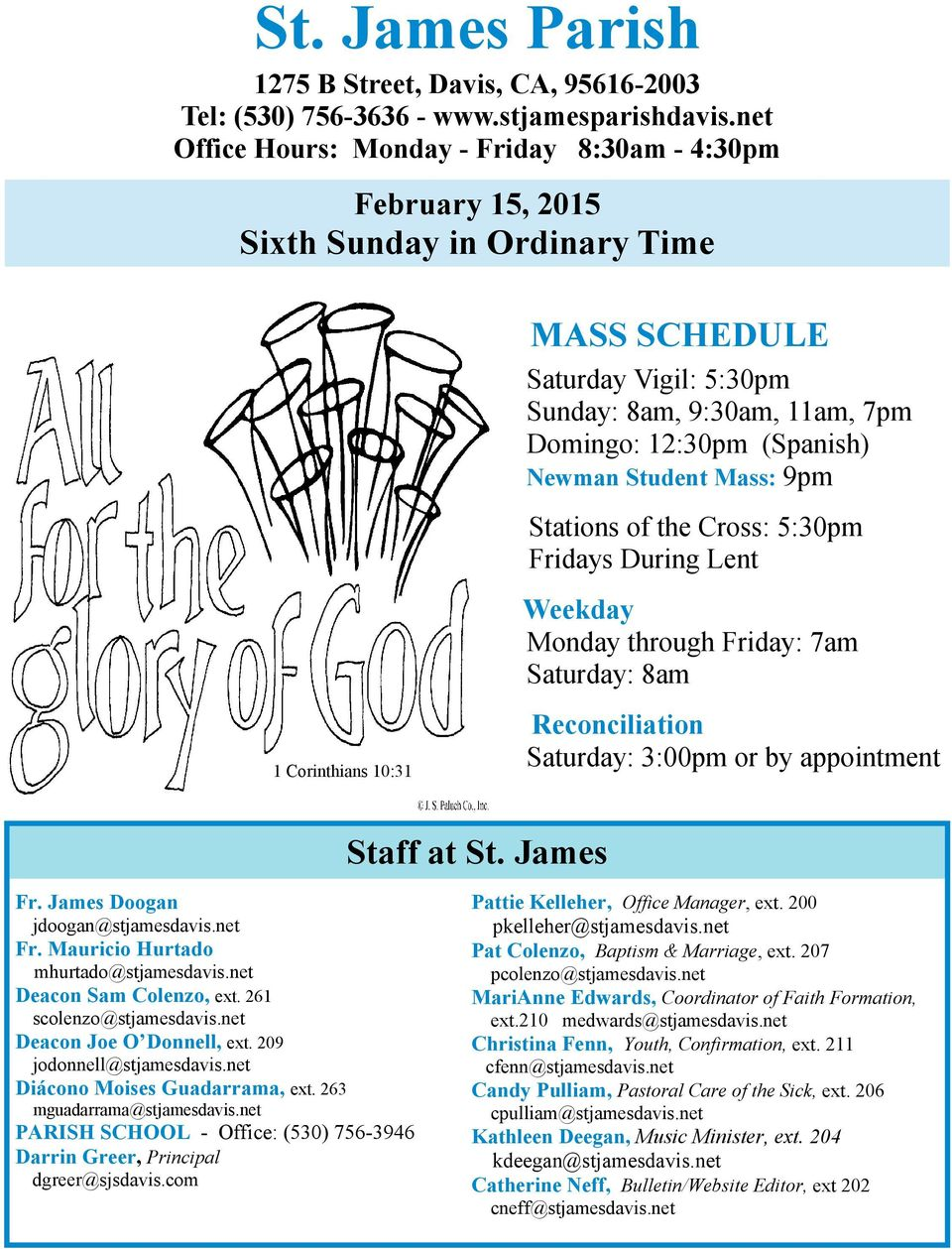 Student Mass: 9pm Love 1 Corinthians 10:31 Stations of the Cross: 5:30pm Fridays During Lent Weekday Monday through Friday: 7am Saturday: 8am Reconciliation Saturday: 3:00pm or by appointment Staff