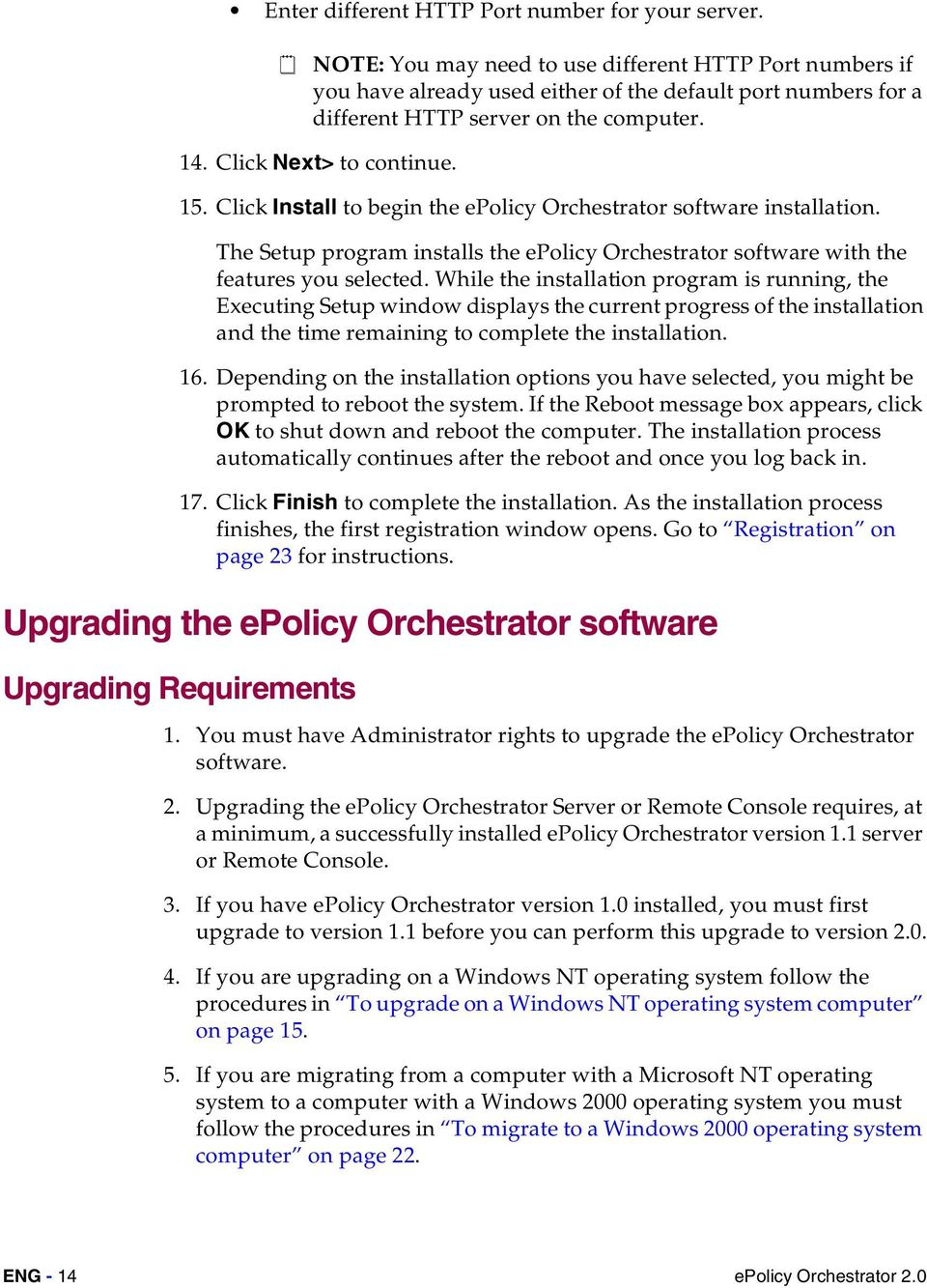 Click Install to begin the epolicy Orchestrator software installation. The Setup program installs the epolicy Orchestrator software with the features you selected.