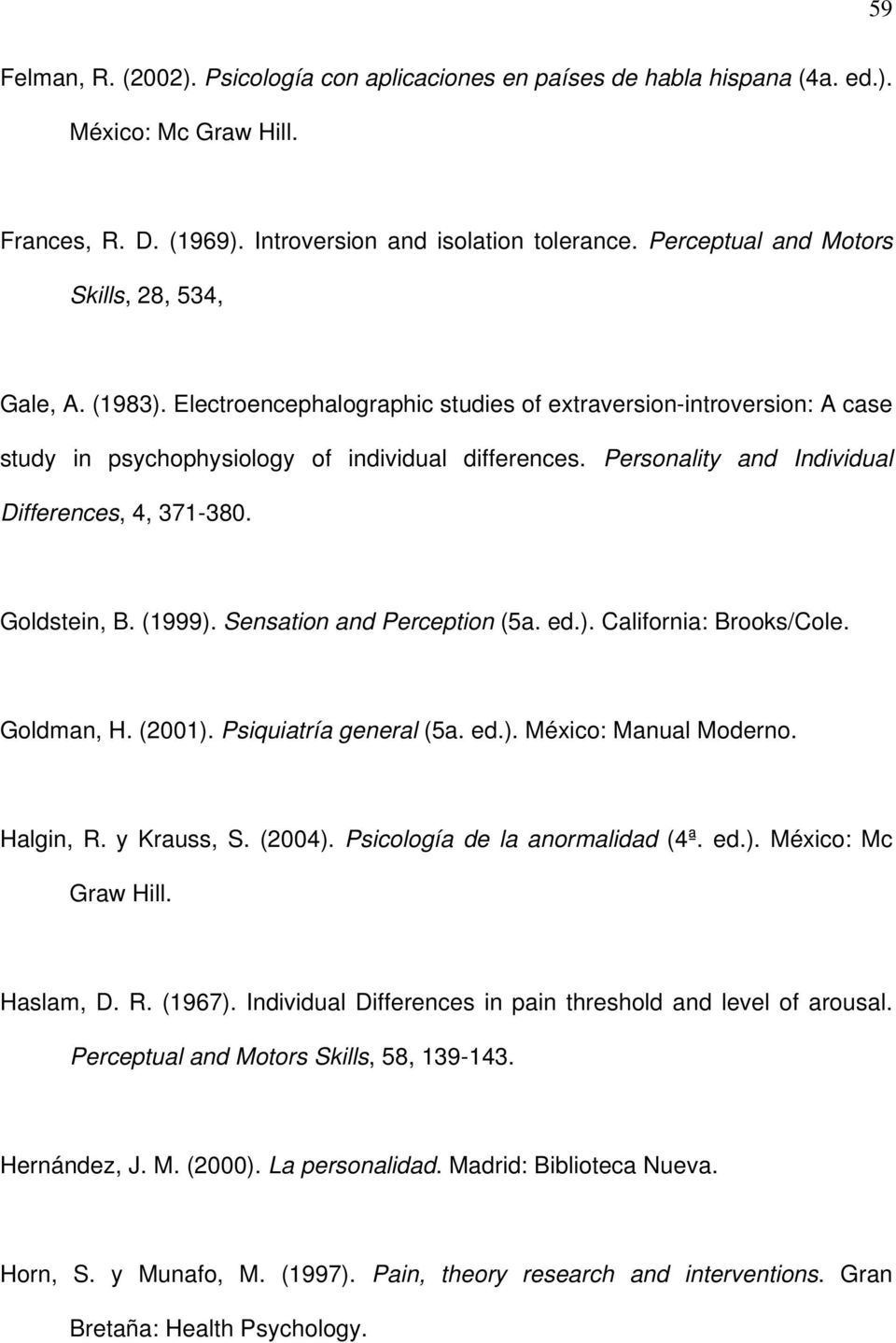 Personality and Individual Differences, 4, 371-380. Goldstein, B. (1999). Sensation and Perception (5a. ed.). California: Brooks/Cole. Goldman, H. (2001). Psiquiatría general (5a. ed.). México: Manual Moderno.