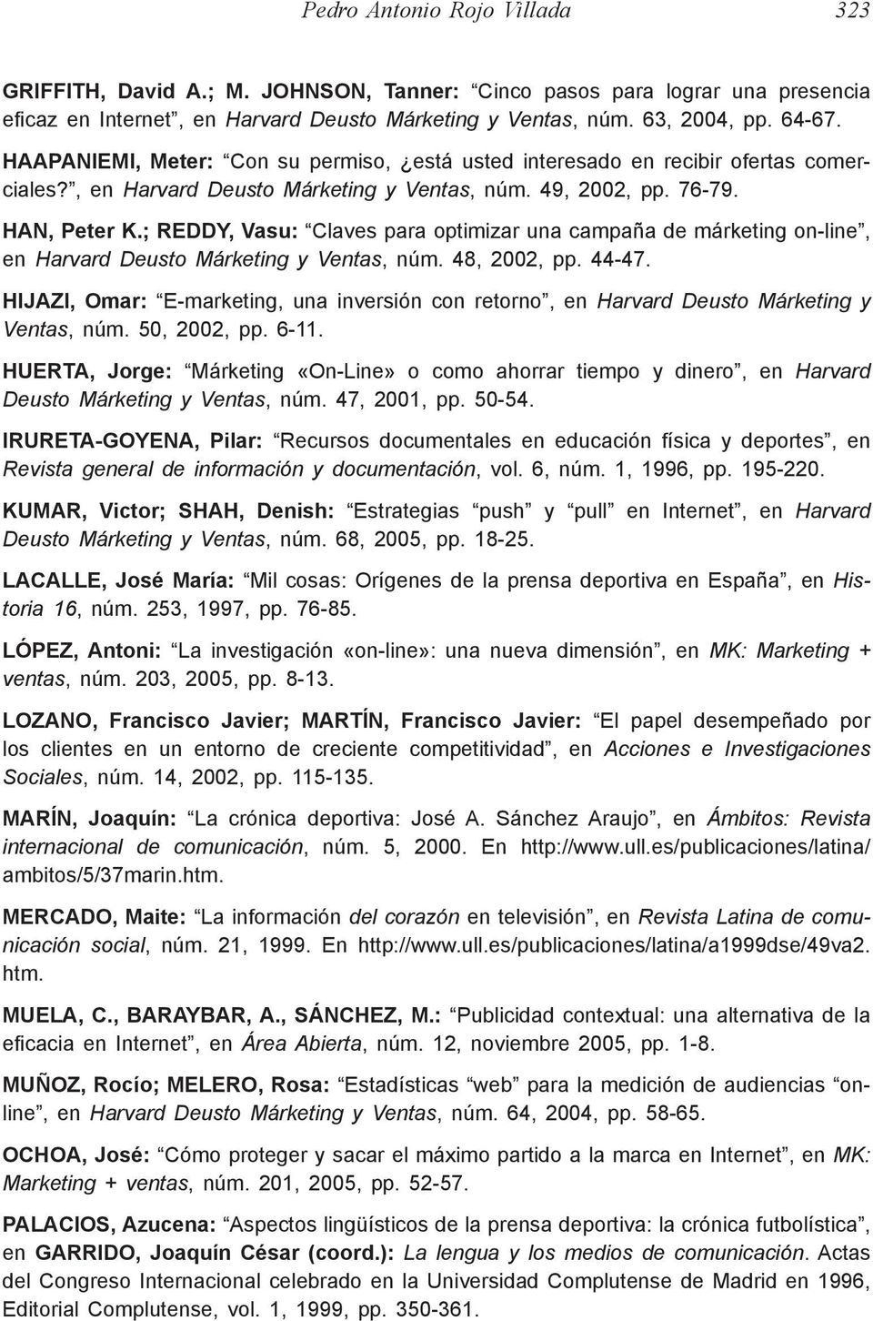 ; REDDY, Vasu: Claves para optimizar una campaña de márketing on-line, en Harvard Deusto Márketing y Ventas, núm. 48, 2002, pp. 44-47.