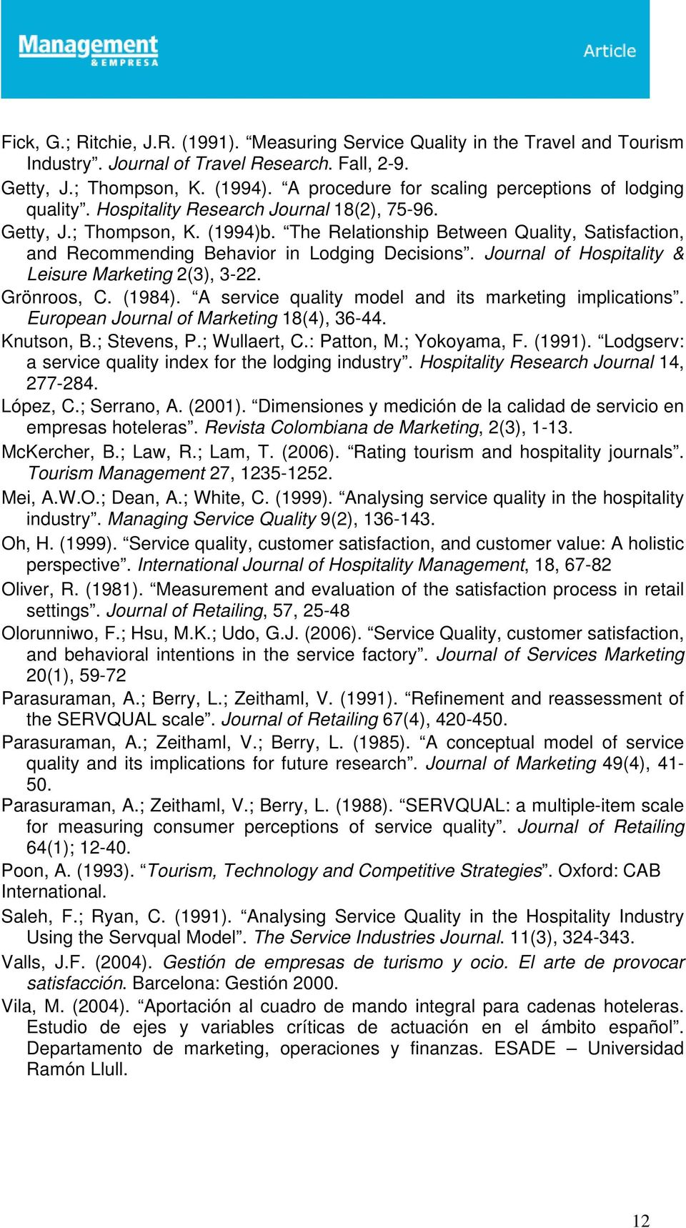 The Relationship Between Quality, Satisfaction, and Recommending Behavior in Lodging Decisions. Journal of Hospitality & Leisure Marketing 2(3), 3-22. Grönroos, C. (1984).