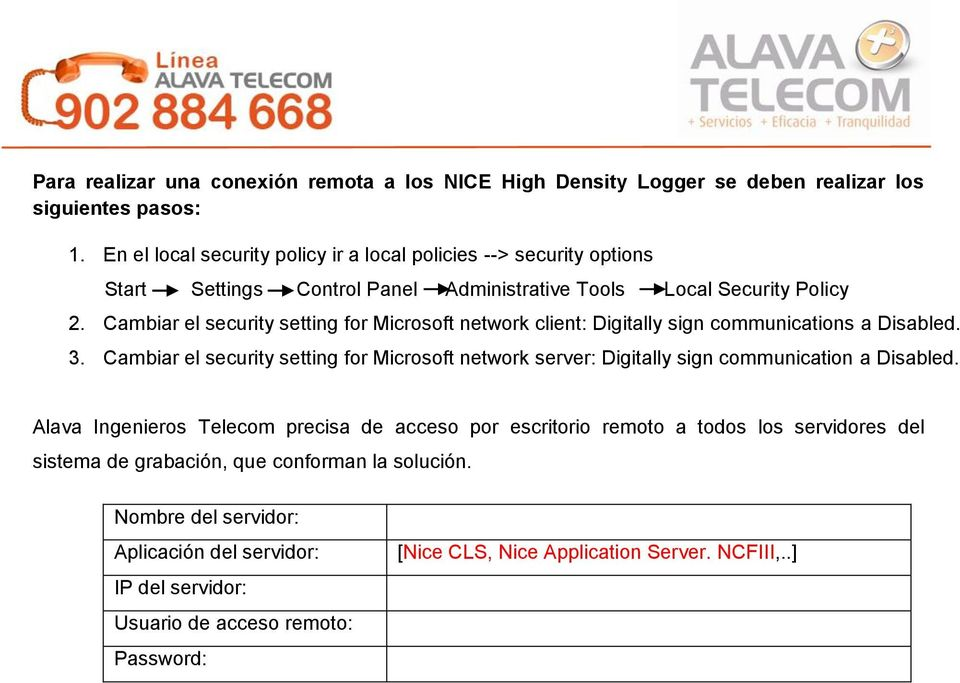 Cambiar el security setting for Microsoft network client: Digitally sign communications a Disabled. 3.