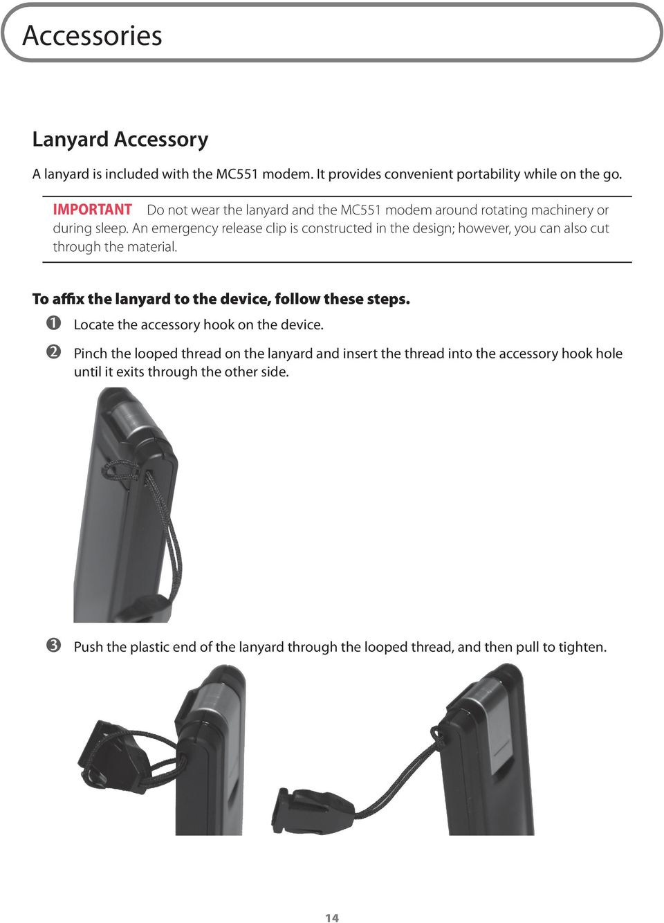An emergency release clip is constructed in the design; however, you can also cut through the material. To affix the lanyard to the device, follow these steps.