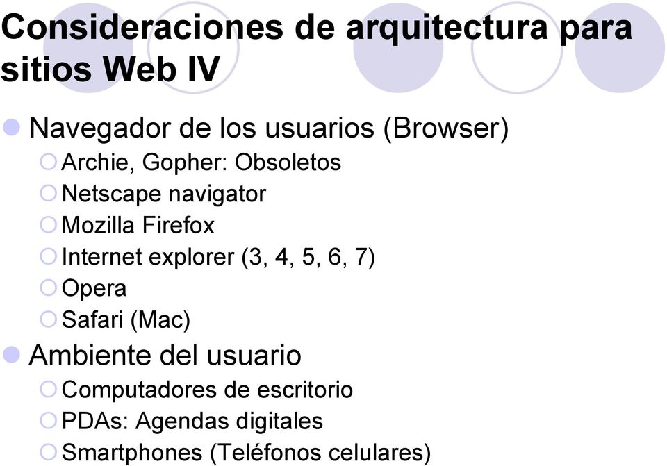 Internet explorer (3, 4, 5, 6, 7) Opera Safari (Mac) Ambiente del usuario