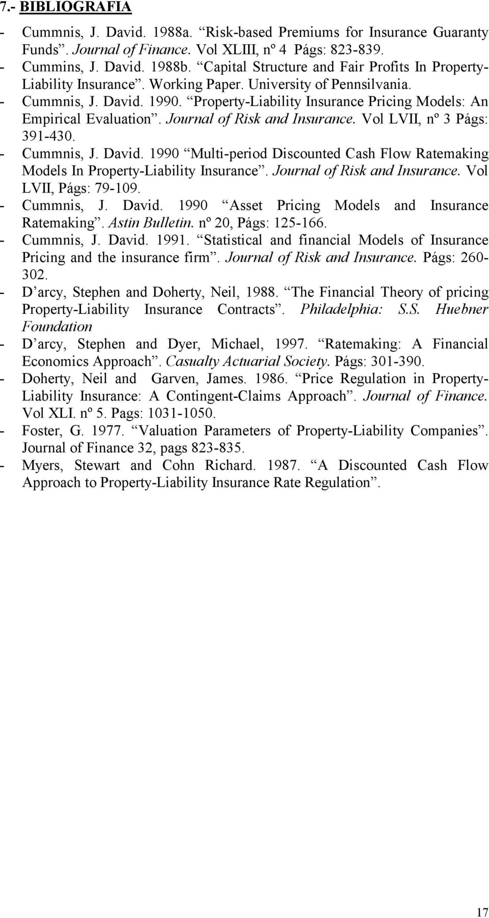 Property-Liability Insurance Pricing Models: An Empirical Evaluation. Journal of Risk and Insurance. Vol LVII, nº 3 Págs: 391-430. - Cummnis, J. David.