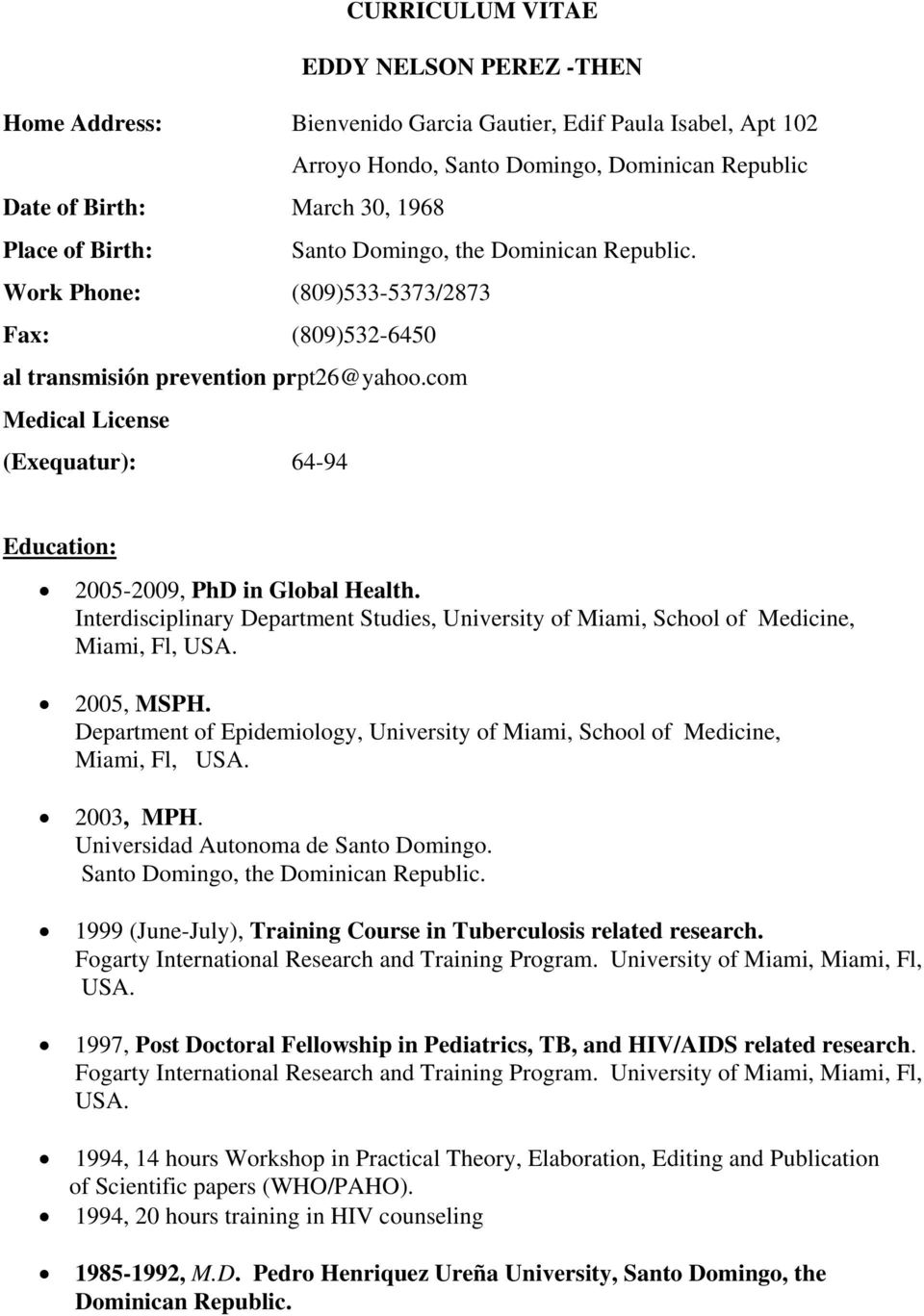 com Medical License (Exequatur): 64-94 Education: 2005-2009, PhD in Global Health. Interdisciplinary Department Studies, University of Miami, School of Medicine, Miami, Fl, USA. 2005, MSPH.
