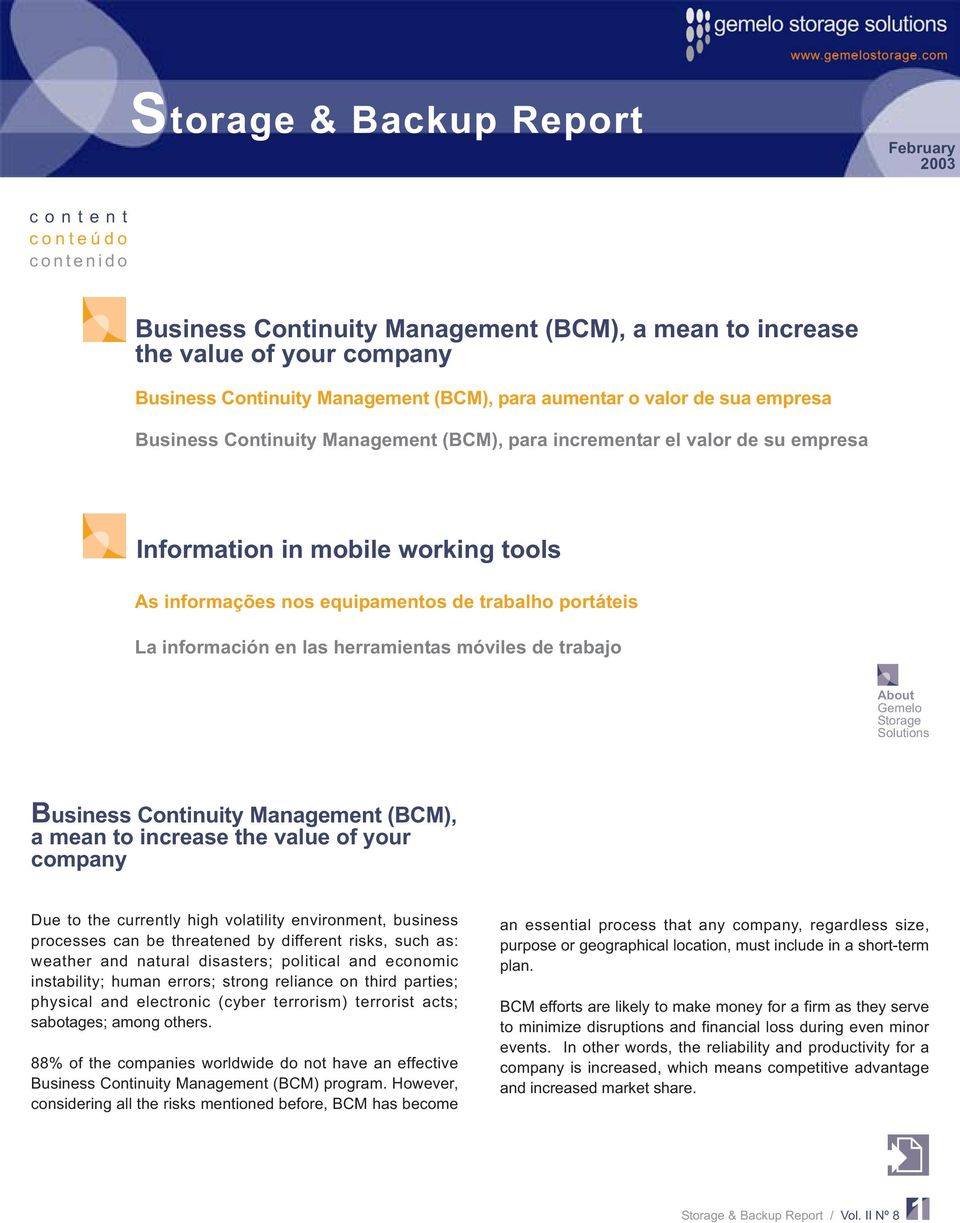 móviles de trabajo About Gemelo Storage Solutions Business Continuity Management (BCM), a mean to increase the value of your company Due to the currently high volatility environment, business