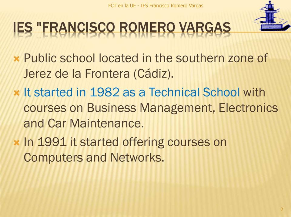 It started in 1982 as a Technical School with courses on Business