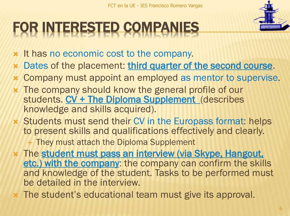 Students must send their CV in the Europass format: helps to present skills and qualifications effectively and clearly.
