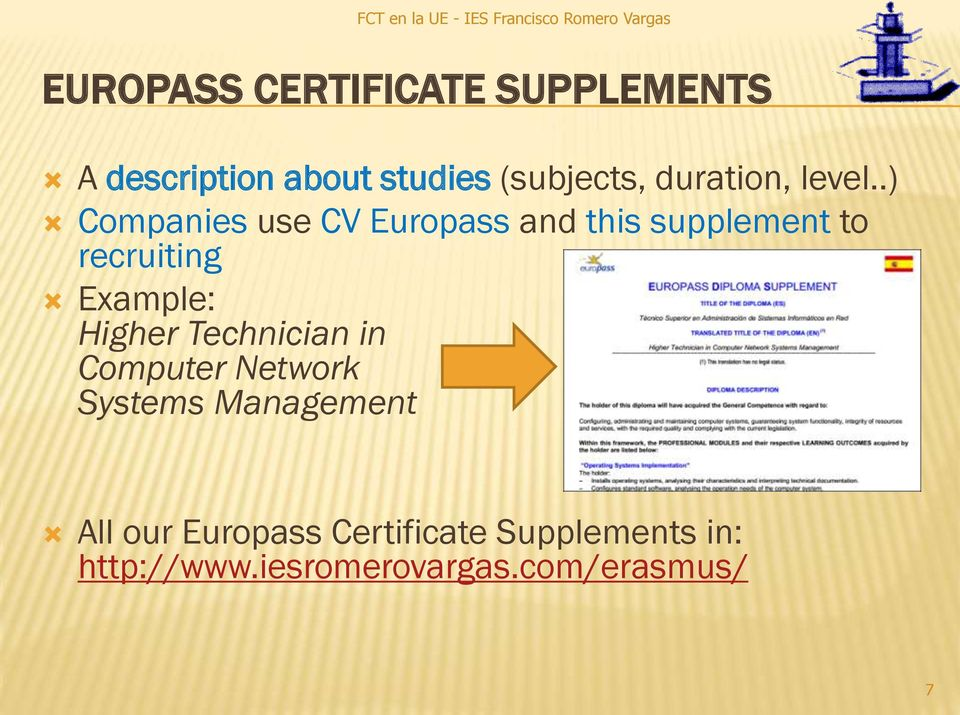 .) Companies use CV Europass and this supplement to recruiting Example: