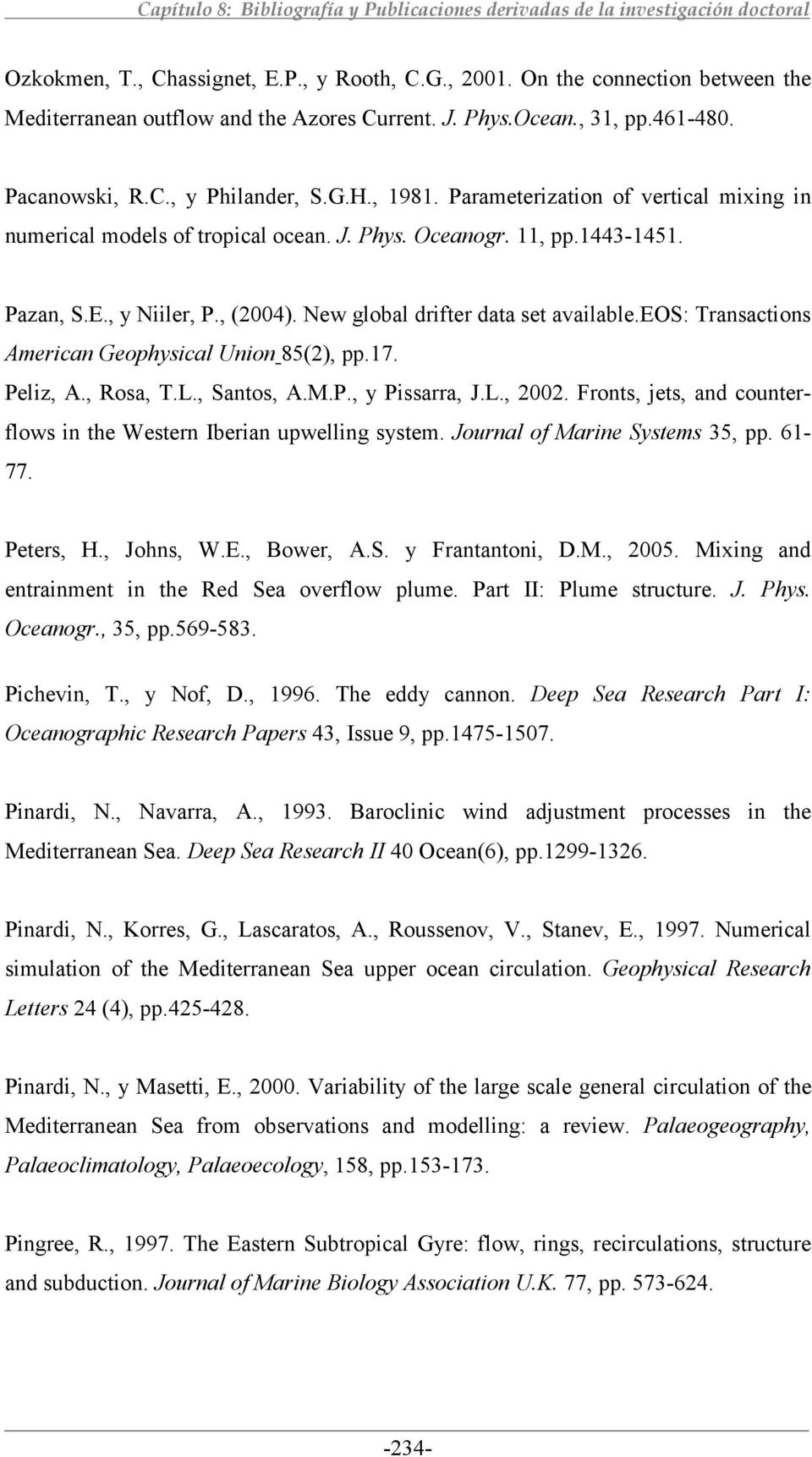 eos: Transactions American Geophysical Union 85(2), pp.17. Peliz, A., Rosa, T.L., Santos, A.M.P., y Pissarra, J.L., 2002. Fronts, jets, and counterflows in the Western Iberian upwelling system.