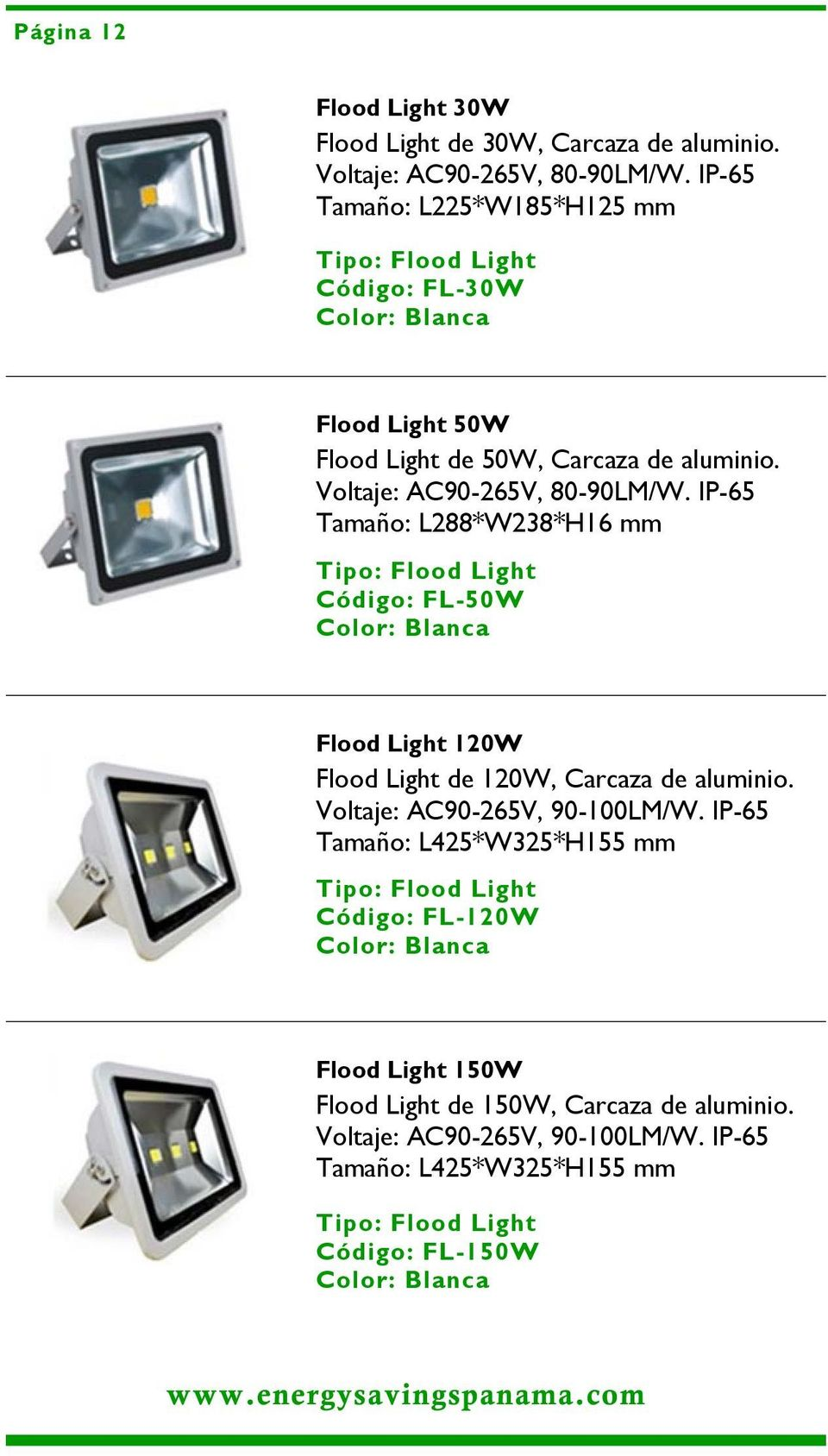 IP-65 Tamaño: L288*W238*H16 mm Tipo: Flood Light Código: FL-50W Flood Light 120W Flood Light de 120W, Carcaza de aluminio. Voltaje: AC90-265V, 90-100LM/W.