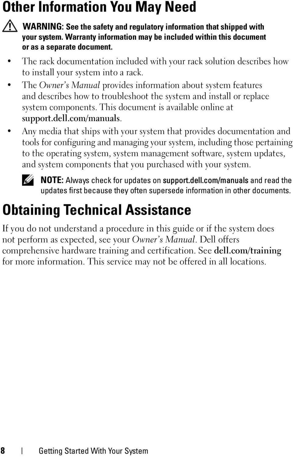 The Owner s Manual provides information about system features and describes how to troubleshoot the system and install or replace system components. This document is available online at support.dell.