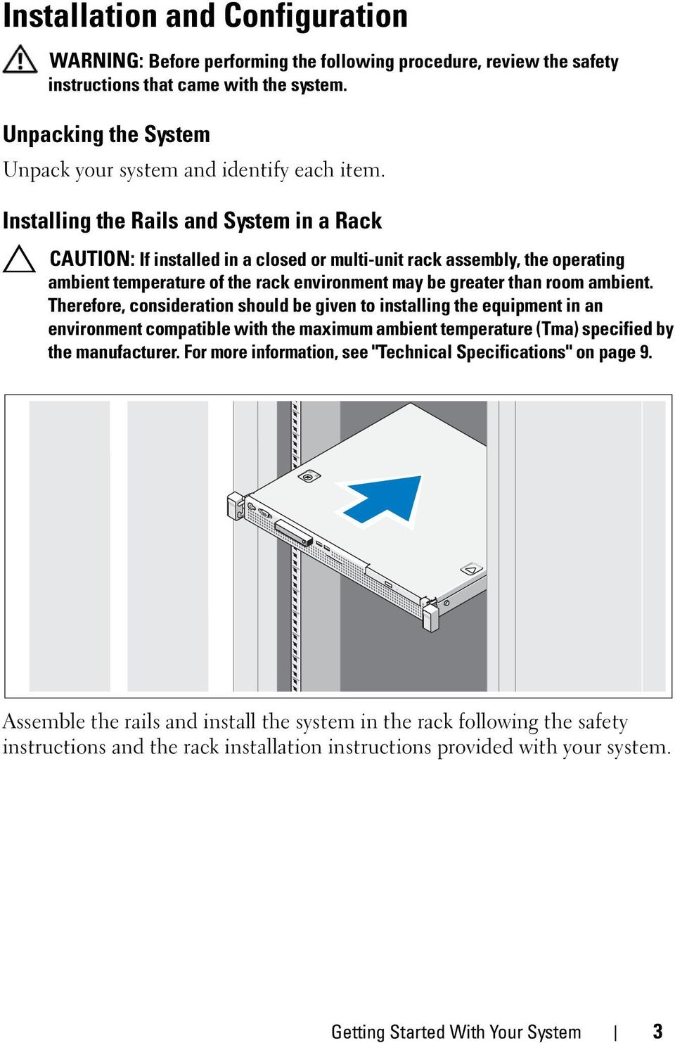 Installing the Rails and System in a Rack CAUTION: If installed in a closed or multi-unit rack assembly, the operating ambient temperature of the rack environment may be greater than room ambient.