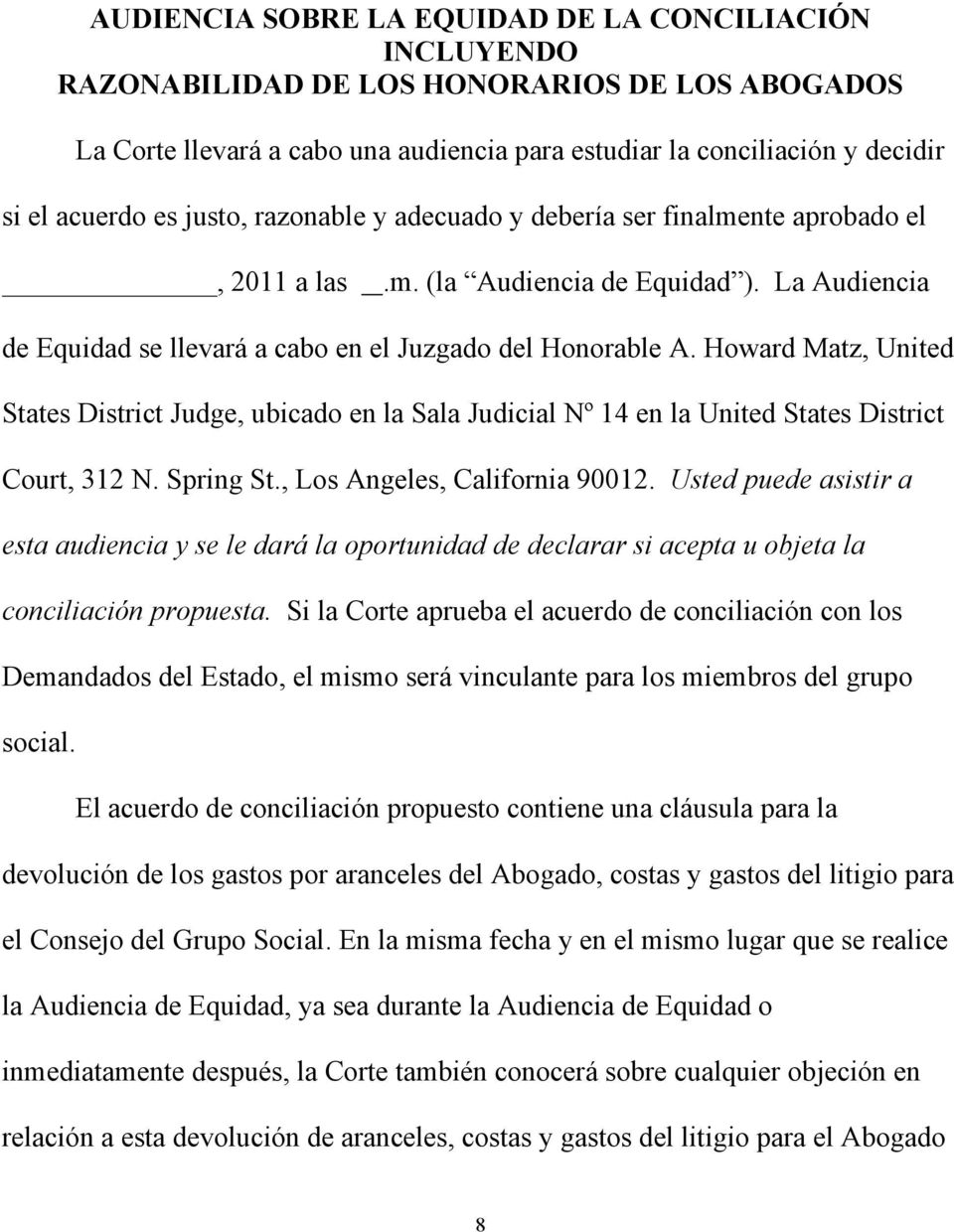 Howard Matz, United States District Judge, ubicado en la Sala Judicial Nº 14 en la United States District Court, 312 N. Spring St., Los Angeles, California 90012.