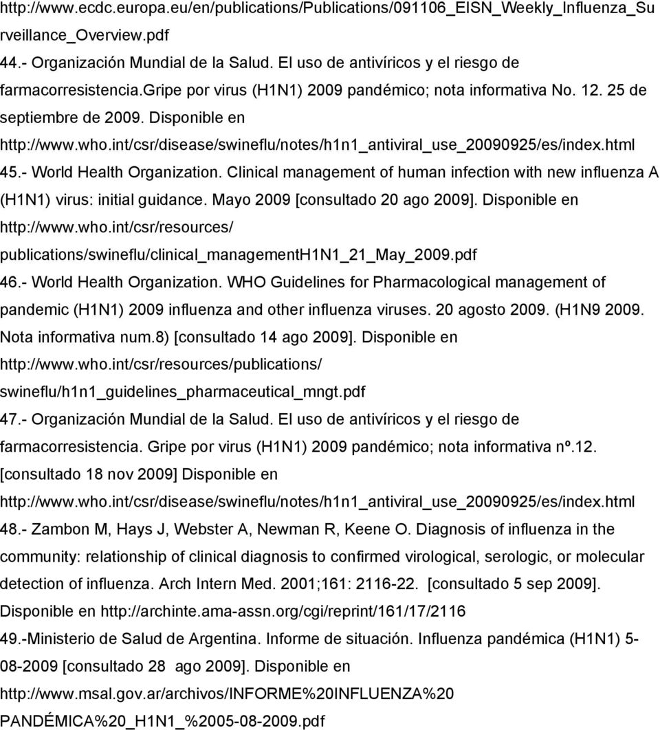 int/csr/disease/swineflu/notes/h1n1_antiviral_use_20090925/es/index.html 45.- World Health Organization. Clinical management of human infection with new influenza A (H1N1) virus: initial guidance.