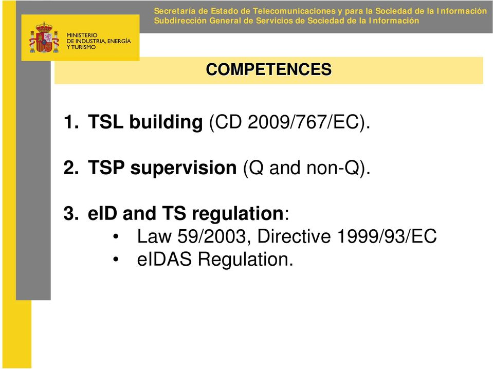 COMPETENCES 1. TSL building (CD 2009/767/EC). 2. TSP supervision (Q and non-q).