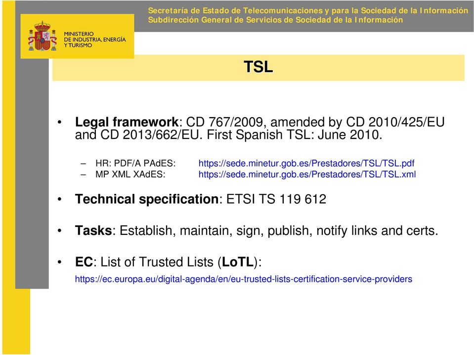 es/prestadores/tsl/tsl.pdf MP XML XAdES: https://sede.minetur.gob.es/prestadores/tsl/tsl.xml Technical specification: ETSI TS 119 612 Tasks: Establish, maintain, sign, publish, notify links and certs.