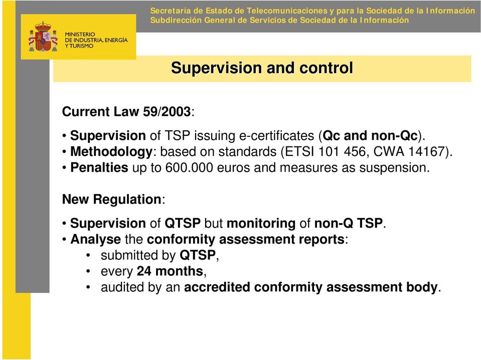 Methodology: based on standards (ETSI 101 456, CWA 14167). Penalties up to 600.000 euros and measures as suspension.