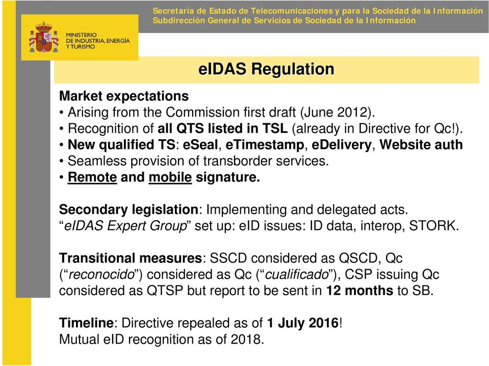 Remote and mobile signature. Secondary legislation: Implementing and delegated acts. eidas Expert Group set up: eid issues: ID data, interop, STORK.
