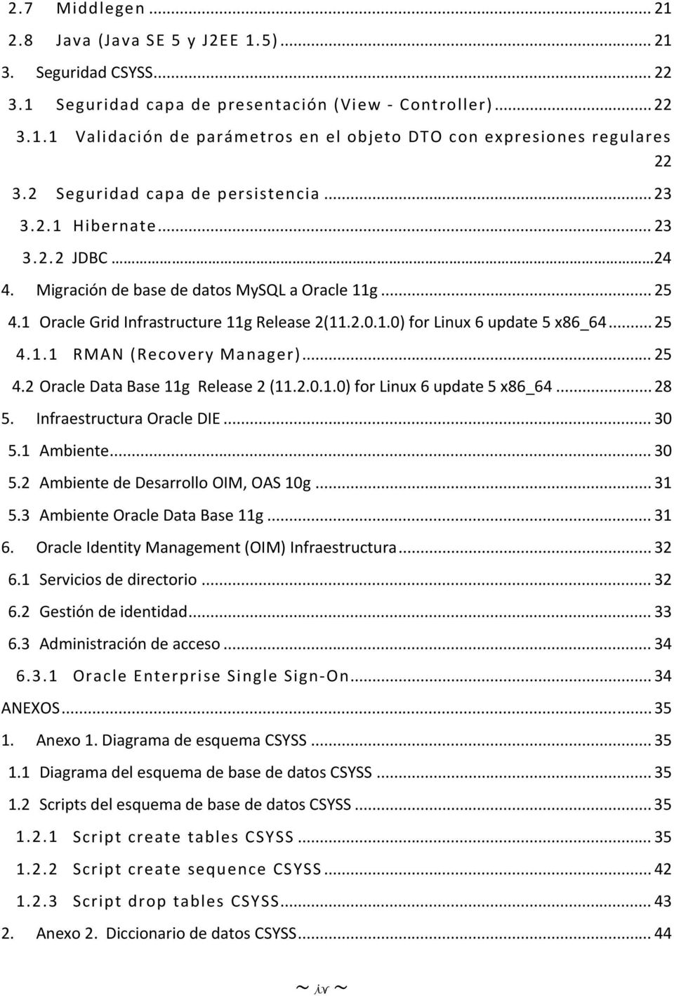 .. 25 4.1.1 RMAN (Recovery Manager)... 25 4.2 Oracle Data Base 11g Release 2 (11.2.0.1.0) for Linux 6 update 5 x86_64... 28 5. Infraestructura Oracle DIE... 30 5.1 Ambiente... 30 5.2 Ambiente de Desarrollo OIM, OAS 10g.