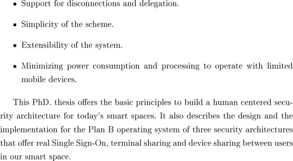 thesis oers the basic principles to build a human centered security architecture for today's smart spaces.