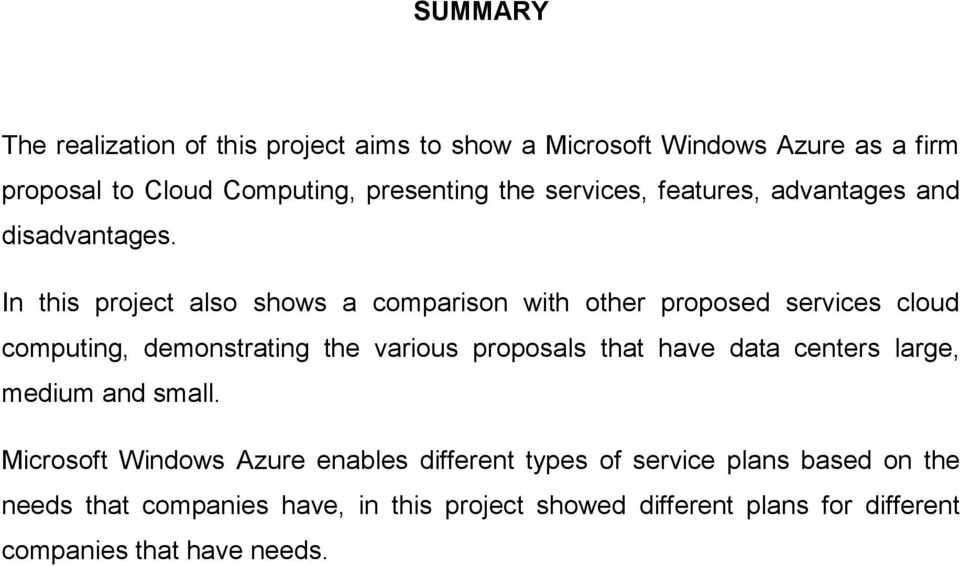 In this project also shows a comparison with other proposed services cloud computing, demonstrating the various proposals that have