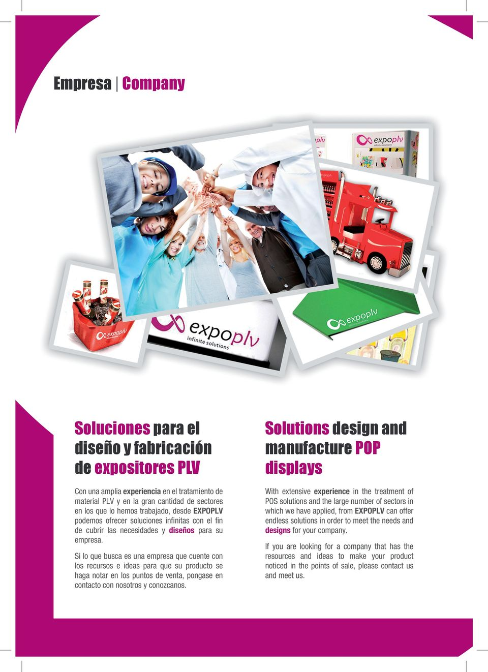 With extensive experience in the treatment of POS solutions and the large number of sectors in which we have applied, from EXPOPLV can offer endless solutions in order to meet the needs and designs