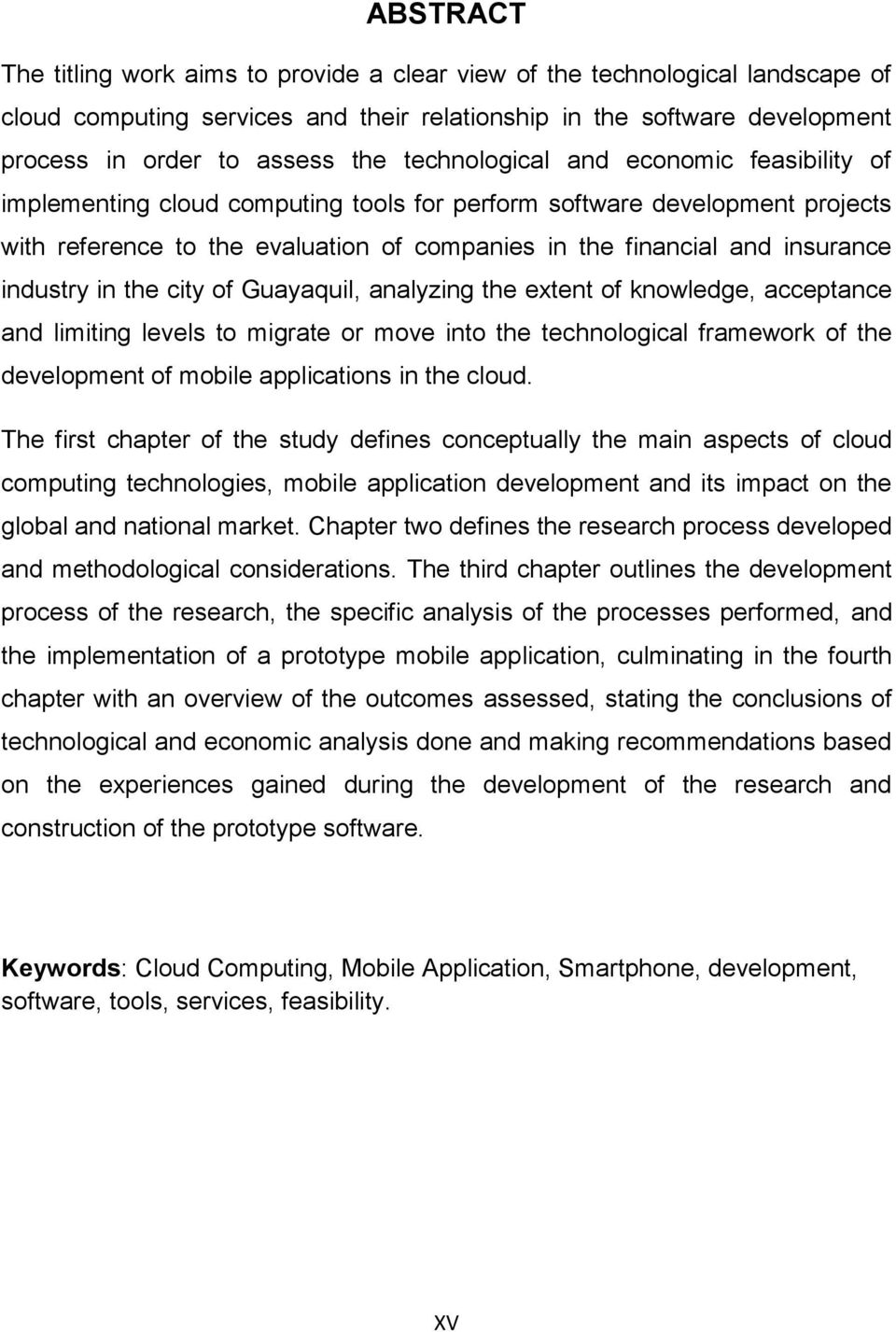 industry in the city of Guayaquil, analyzing the extent of knowledge, acceptance and limiting levels to migrate or move into the technological framework of the development of mobile applications in