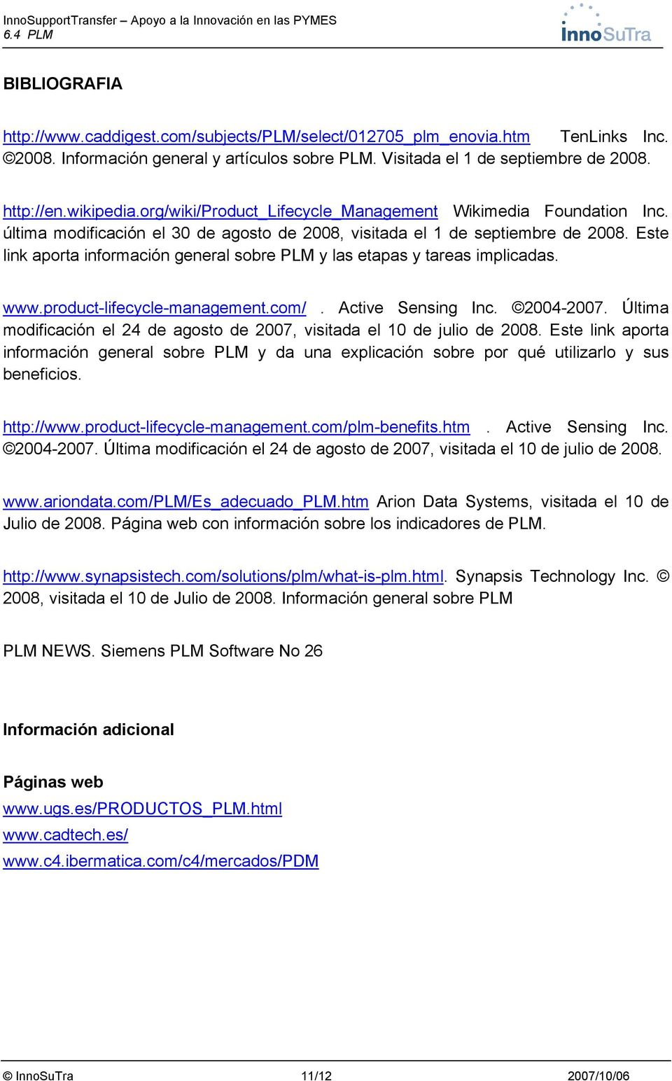 Este link aporta información general sobre PLM y las etapas y tareas implicadas. www.product-lifecycle-management.com/. Active Sensing Inc. 2004-2007.