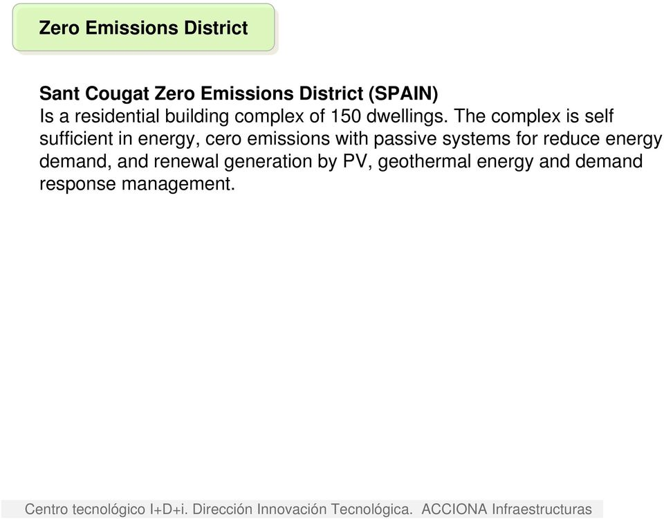 The complex is self sufficient in energy, cero emissions with passive