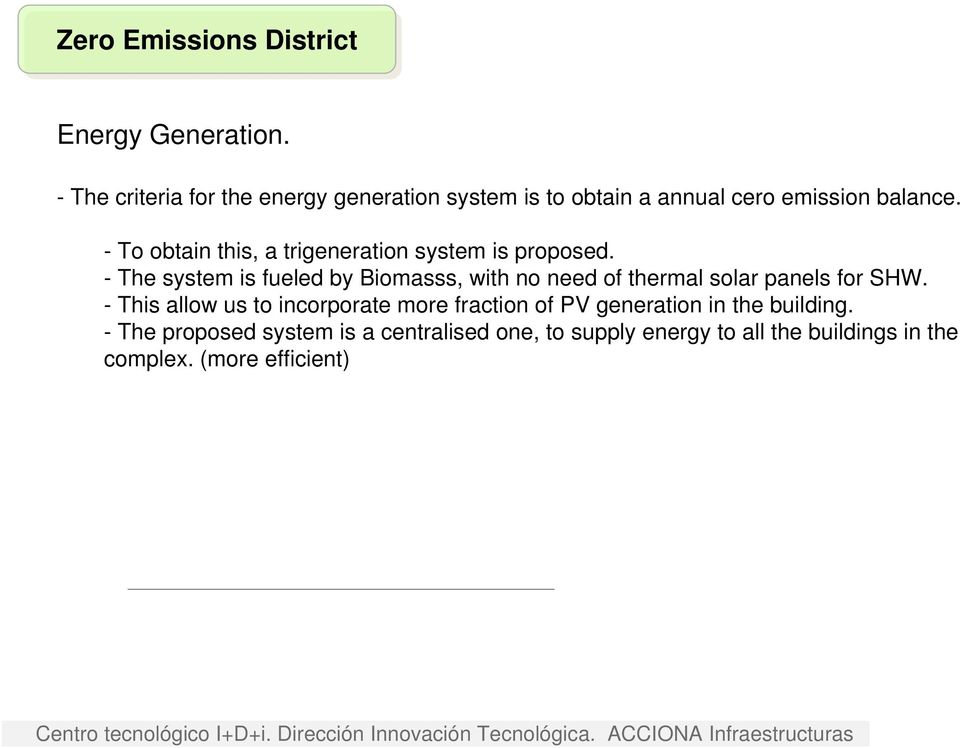 - To obtain this, a trigeneration system is proposed.