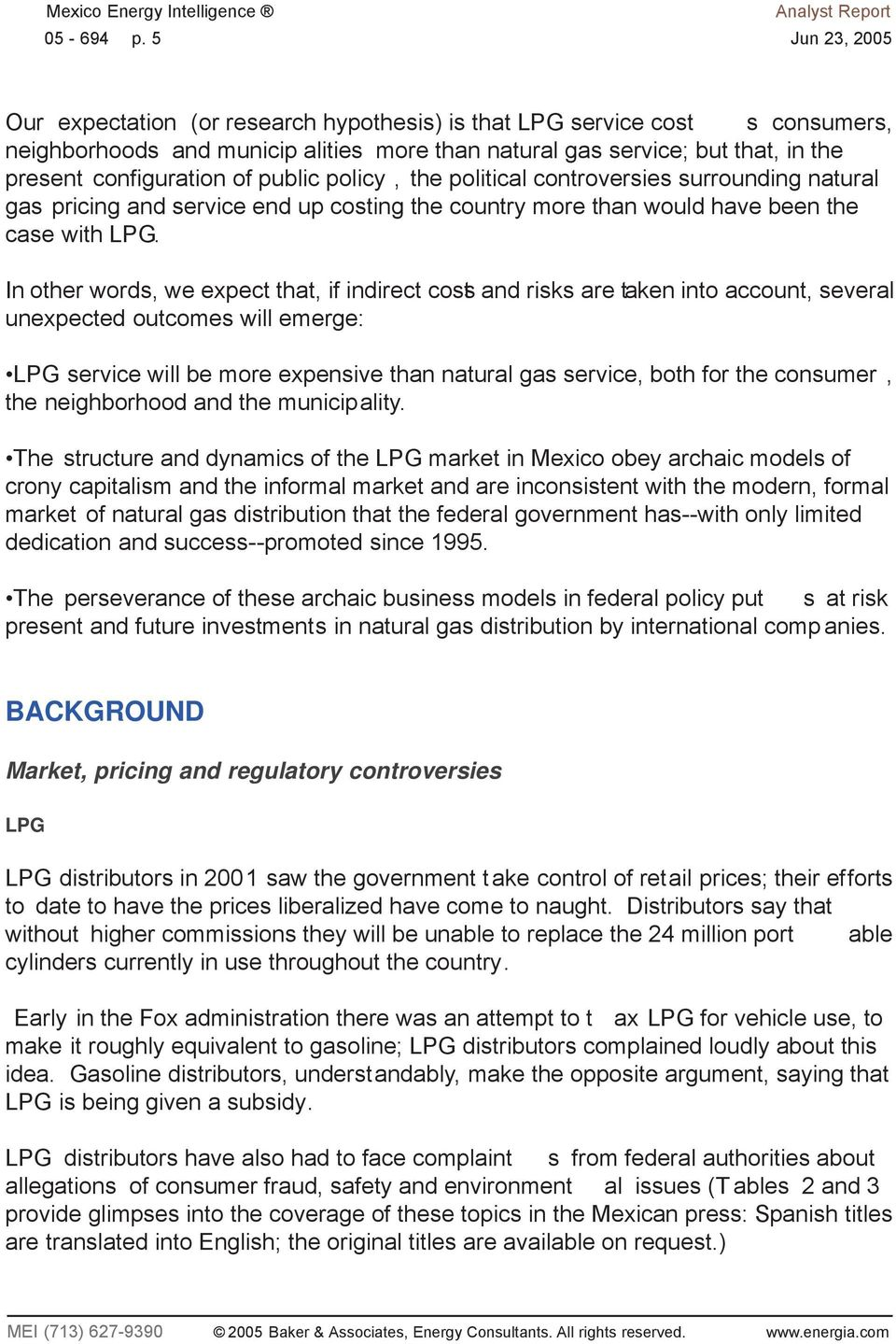 of public policy, the political controversies surrounding natural gas pricing and service end up costing the country more than would have been the case with LPG.
