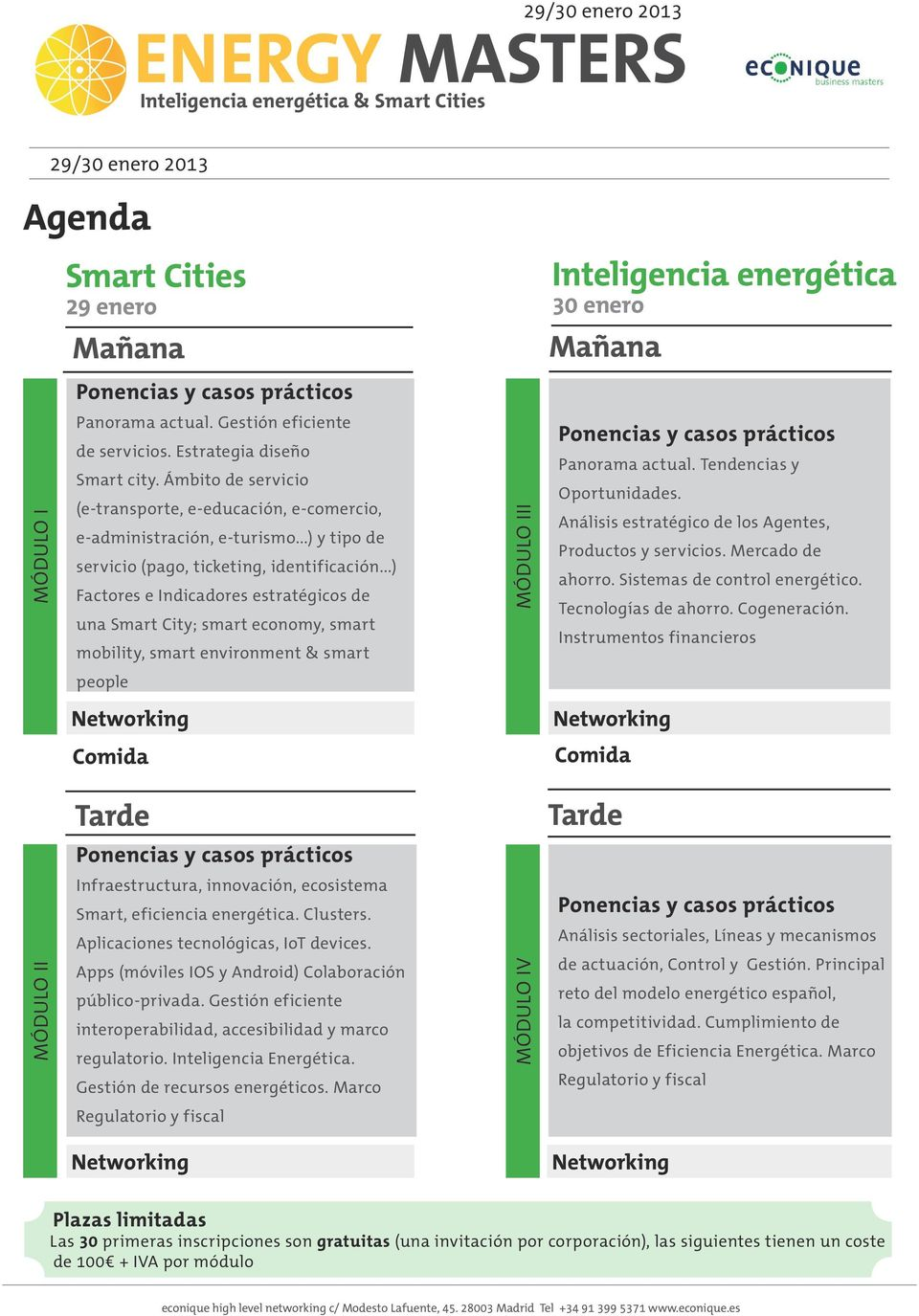 ..) Factores e Indicadores estratégicos de una Smart City; smart economy, smart mobility, smart environment & smart MÓDULO III Panorama actual. Tendencias y Oportunidades.