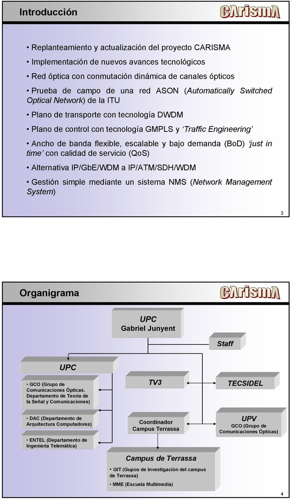 demanda (BoD) just in time con calidad de servicio (QoS) Alternativa IP/GbE/WDM a IP/ATM/SDH/WDM Gestión simple mediante un sistema NMS (Network Management System) 3 Organigrama UPC Gabriel Junyent