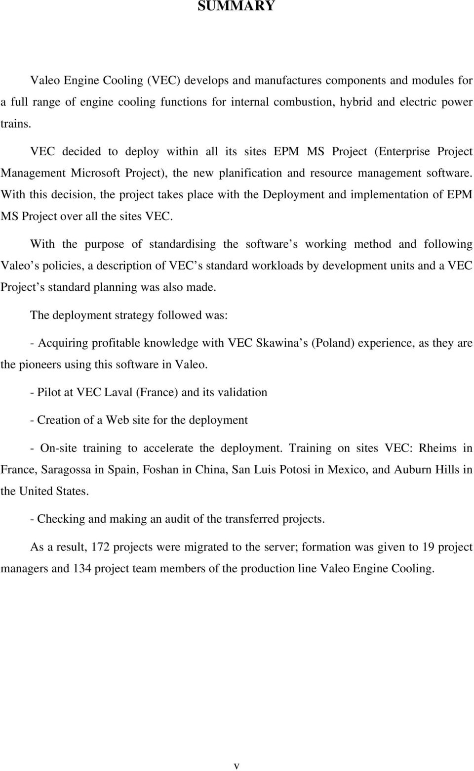 With this decision, the project takes place with the Deployment and implementation of EPM MS Project over all the sites VEC.