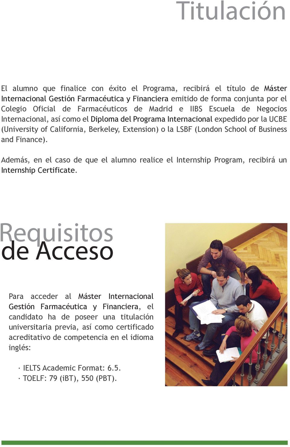 Business and Finance). Además, en el caso de que el alumno realice el Internship Program, recibirá un Internship Certificate.
