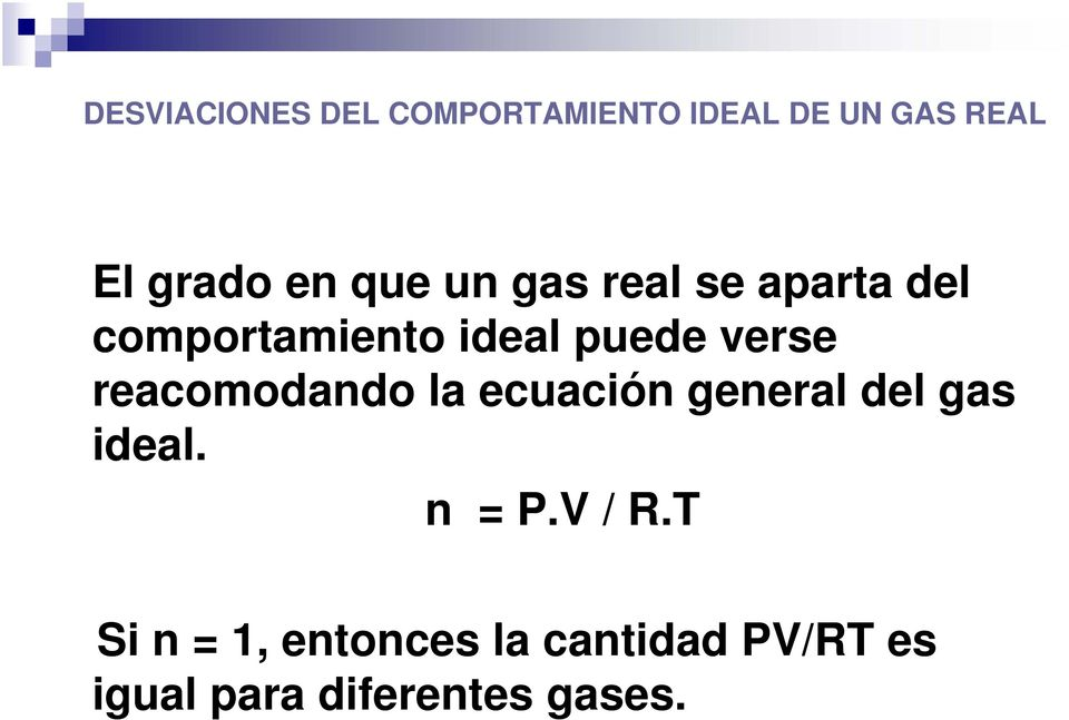 reacomodando la ecuación general del gas ideal. n = P.V / R.