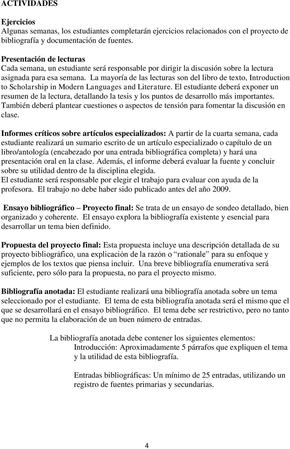 La mayoría de las lecturas son del libro de texto, Introduction to Scholarship in Modern Languages and Literature.