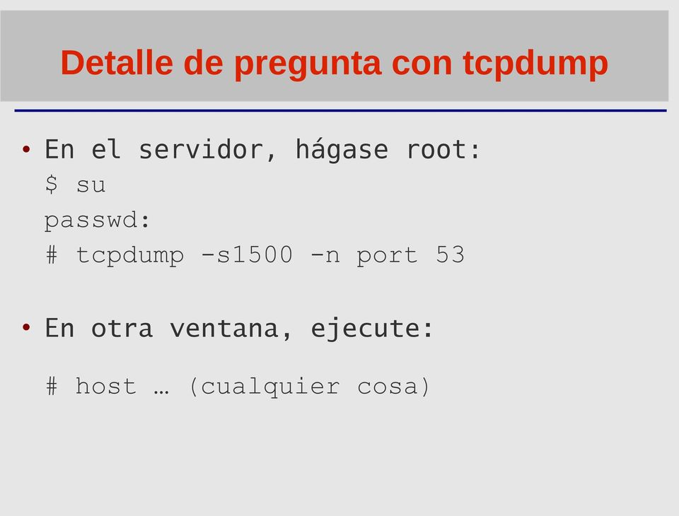 tcpdump -s1500 -n port 53 En otra