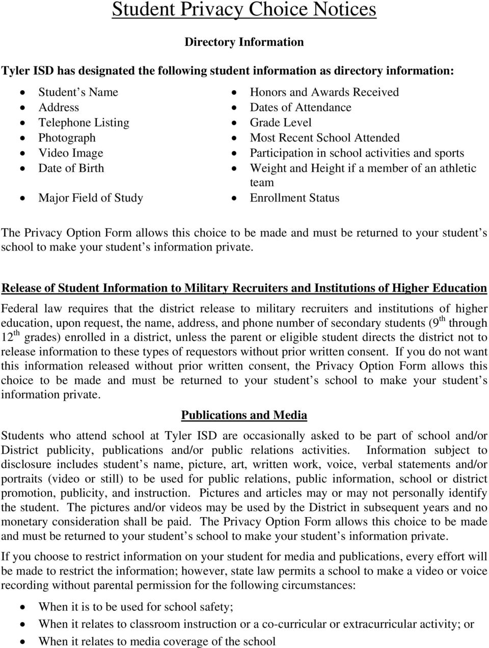 team Major Field of Study Enrollment Status The Privacy Option Form allows this choice to be made and must be returned to your student s school to make your student s information private.