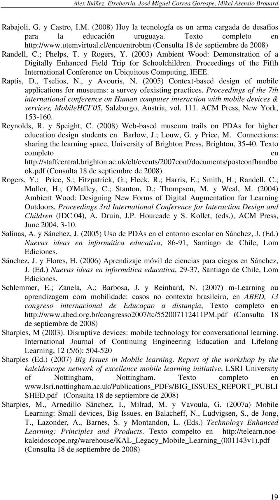 (2003) Ambient Wood: Demonstration of a Digitally Enhanced Field Trip for Schoolchildren. Proceedings of the Fifth International Conference on Ubiquitous Computing, IEEE. Raptis, D., Tselios, N.