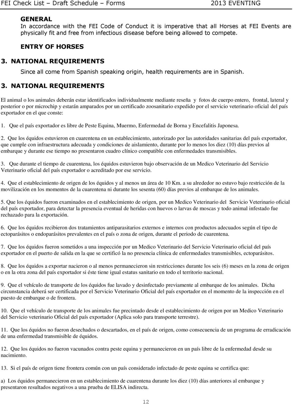 NATIONAL REQUIREMENTS Since all come from Spanish speaking origin, health requirements are in Spanish. 3.