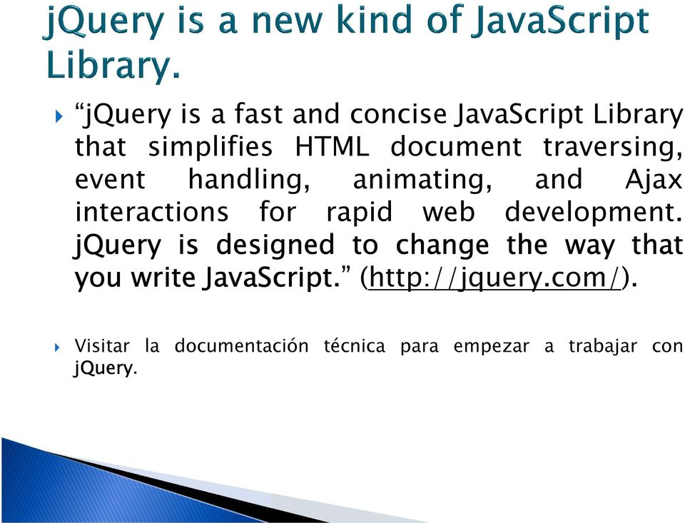 development. jquery is designed to change the way that you write JavaScript.