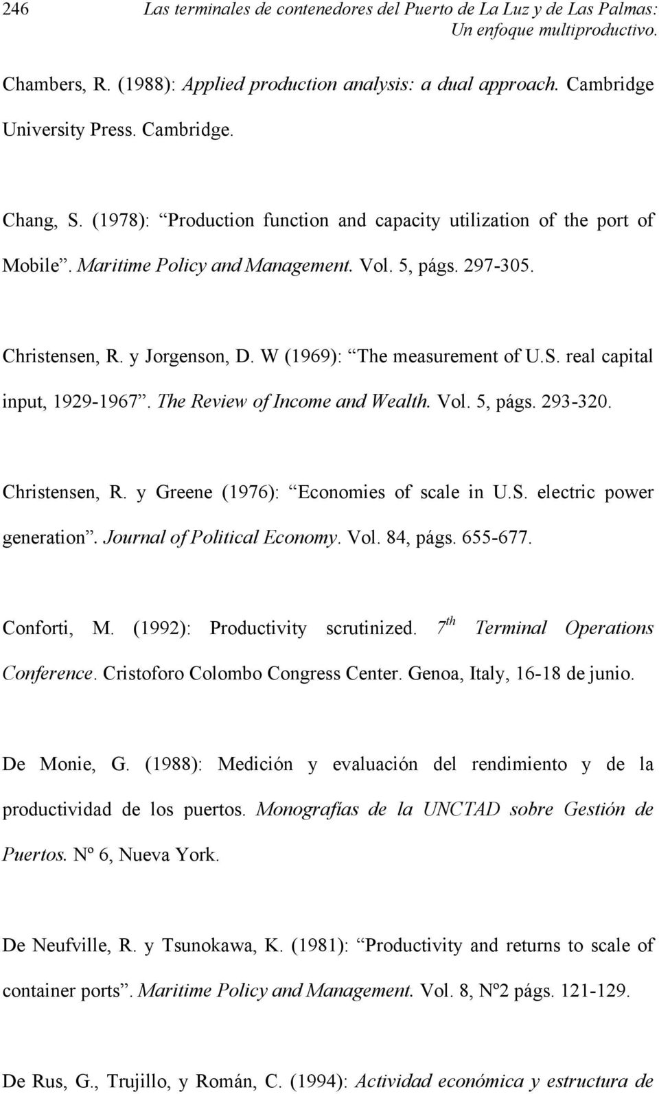 W (1969): The measurement of U.S. real capital input, 1929-1967. The Review of Income and Wealth. Vol. 5, págs. 293-320. Christensen, R. y Greene (1976): Economies of scale in U.S. electric power generation.