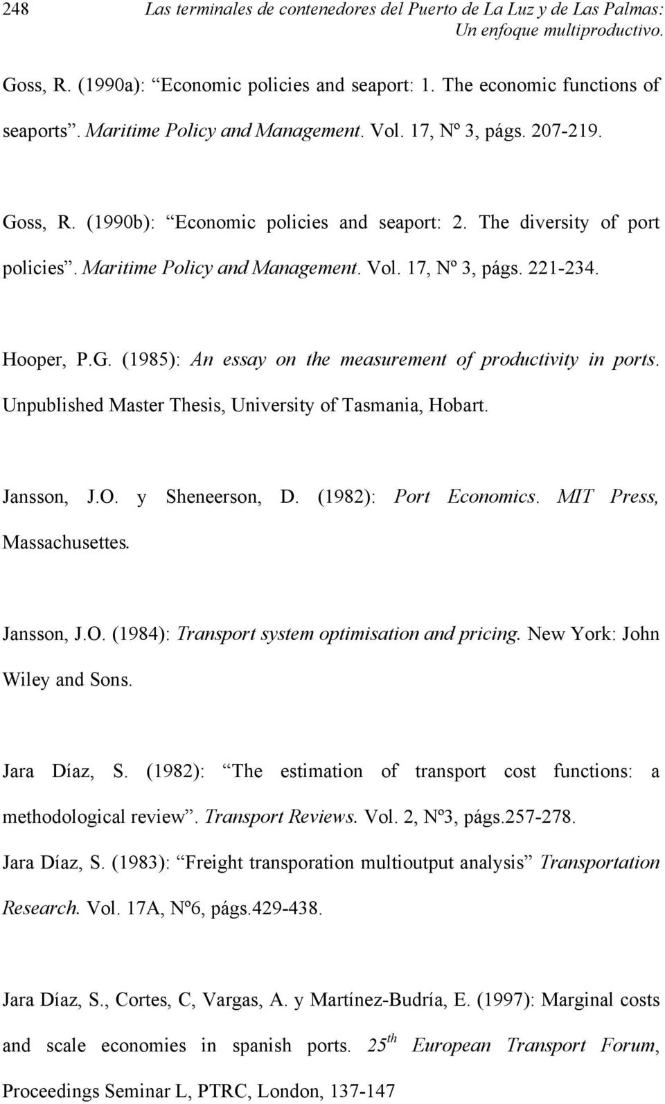 Hooper, P.G. (1985): An essay on the measurement of productivity in ports. Unpublished Master Thesis, University of Tasmania, Hobart. Jansson, J.O. y Sheneerson, D. (1982): Port Economics.