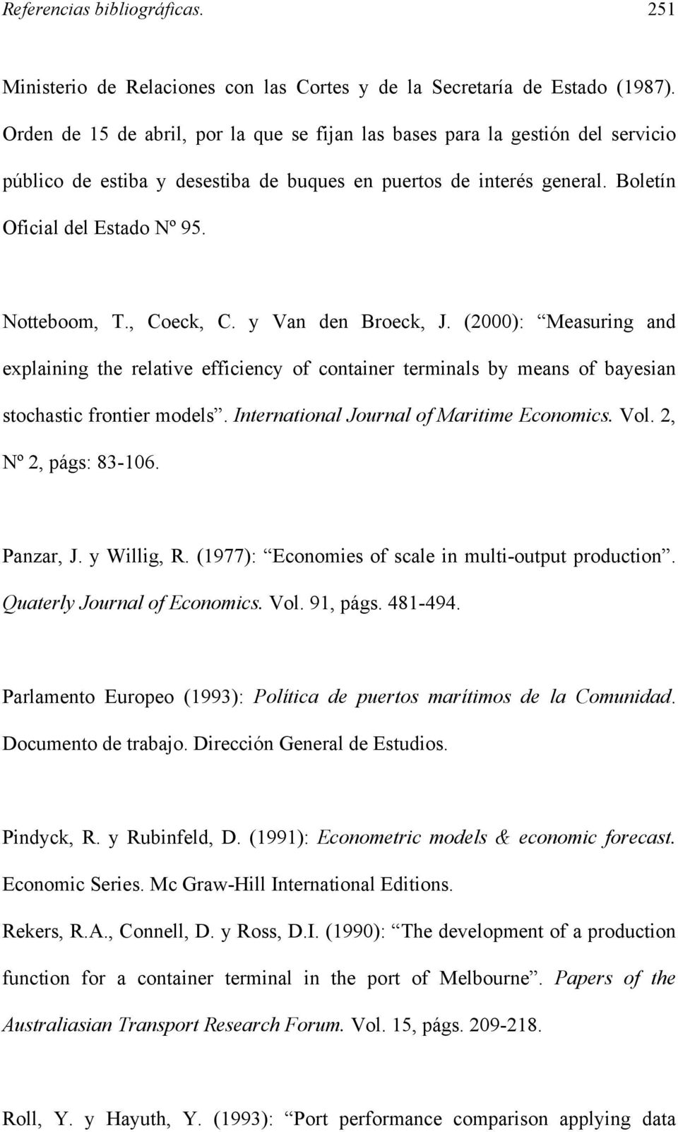 , Coeck, C. y Van den Broeck, J. (2000): Measuring and explaining the relative efficiency of container terminals by means of bayesian stochastic frontier models.