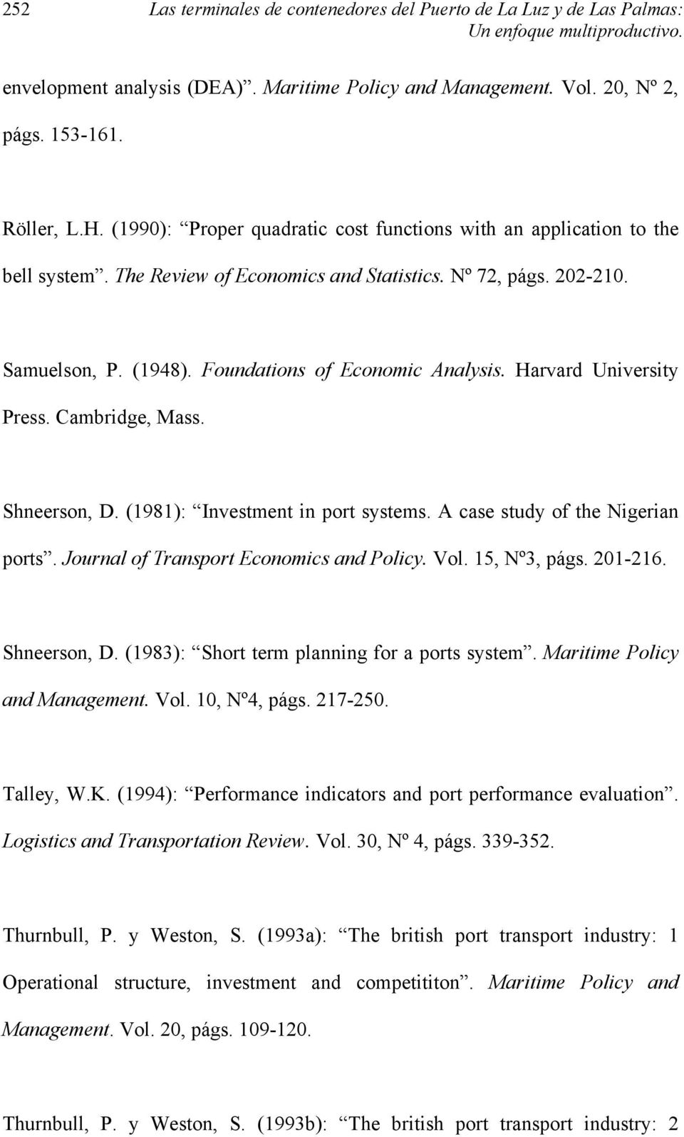 Foundations of Economic Analysis. Harvard University Press. Cambridge, Mass. Shneerson, D. (1981): Investment in port systems. A case study of the Nigerian ports.