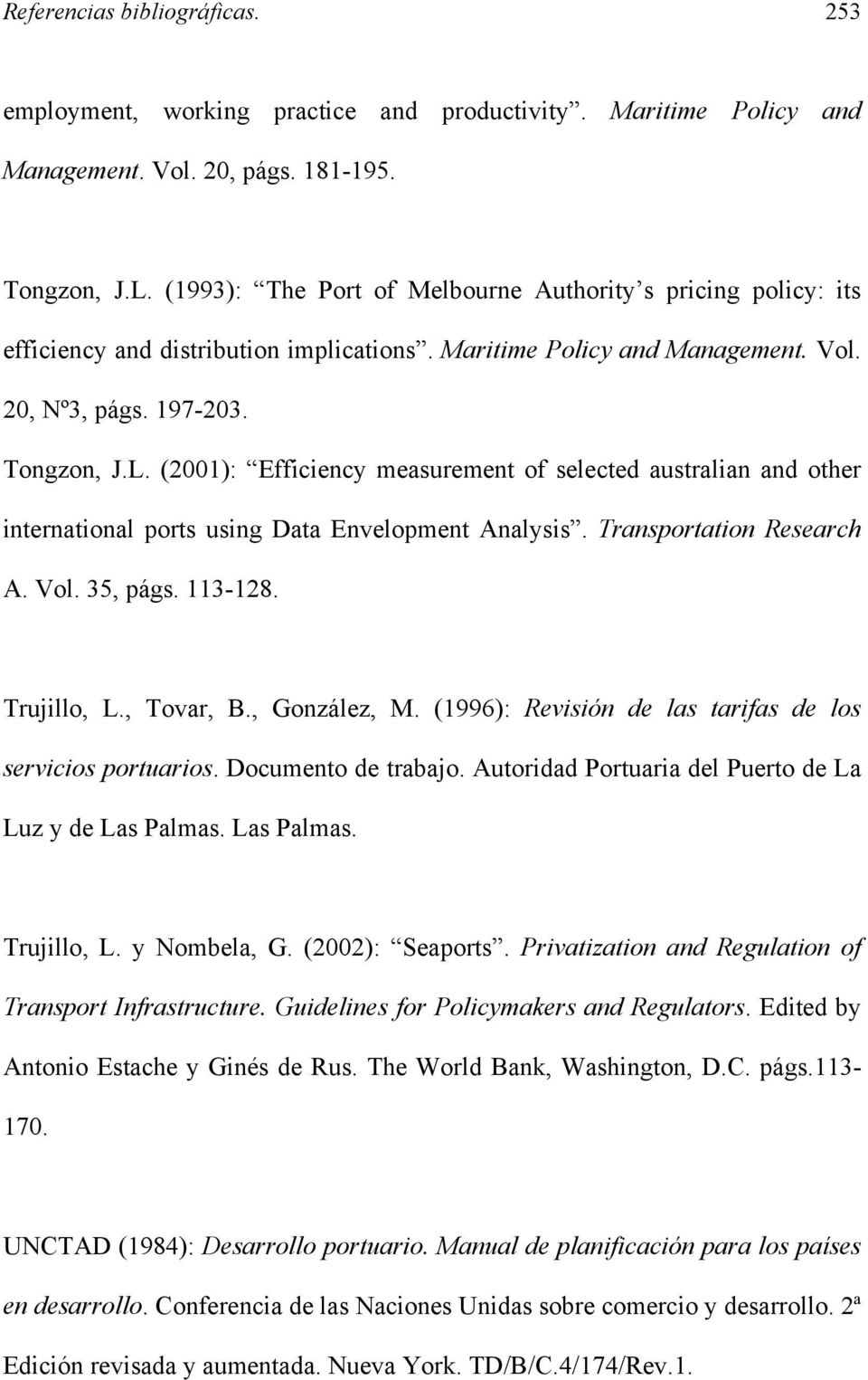 (2001): Efficiency measurement of selected australian and other international ports using Data Envelopment Analysis. Transportation Research A. Vol. 35, págs. 113-128. Trujillo, L., Tovar, B.