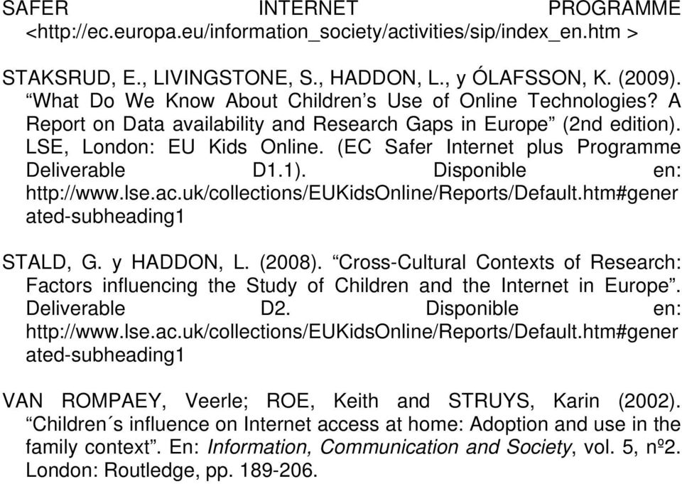 (EC Safer Internet plus Programme Deliverable D1.1). Disponible en: http://www.lse.ac.uk/collections/eukidsonline/reports/default.htm#gener ated-subheading1 STALD, G. y HADDON, L. (2008).
